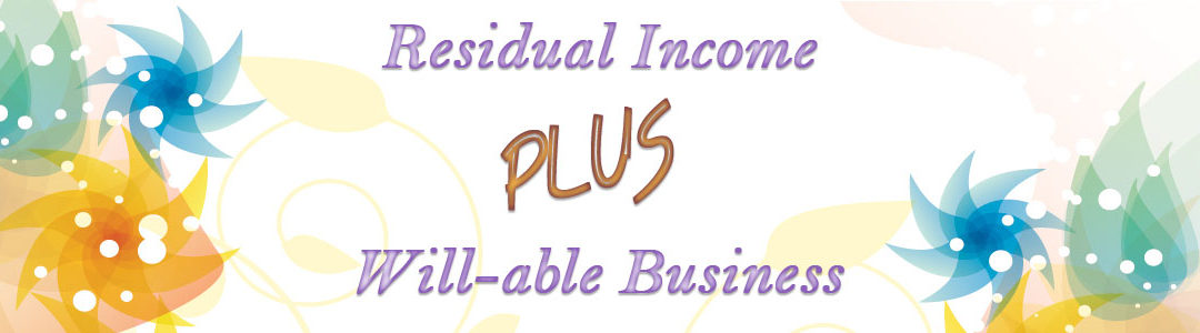 Residual Income Plus A Will-able Business