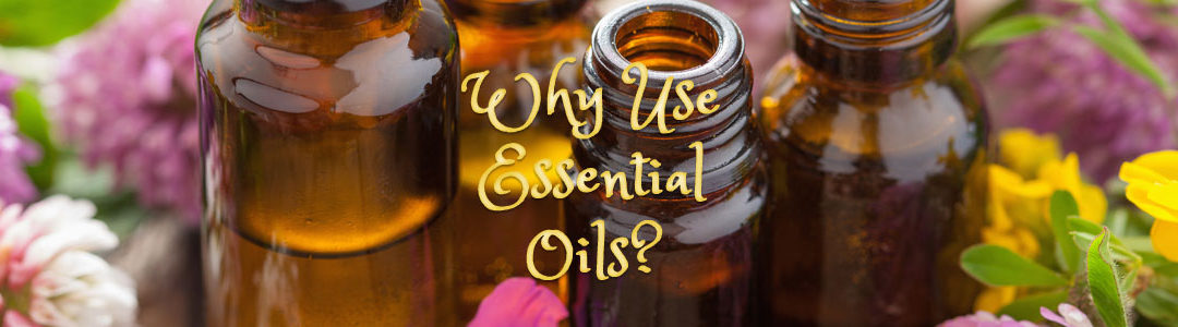 Why Use Essential Oils?